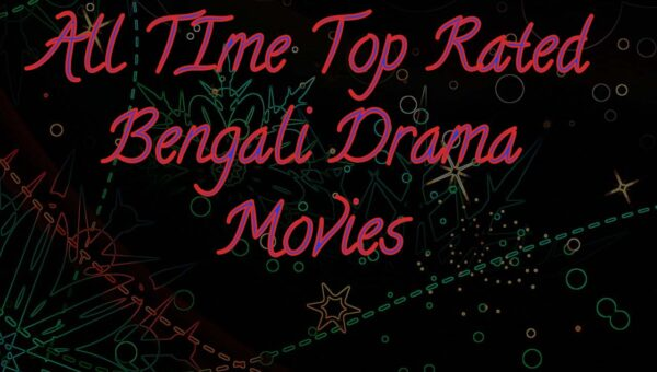 Do you know the all time top Bengali Drama Movies